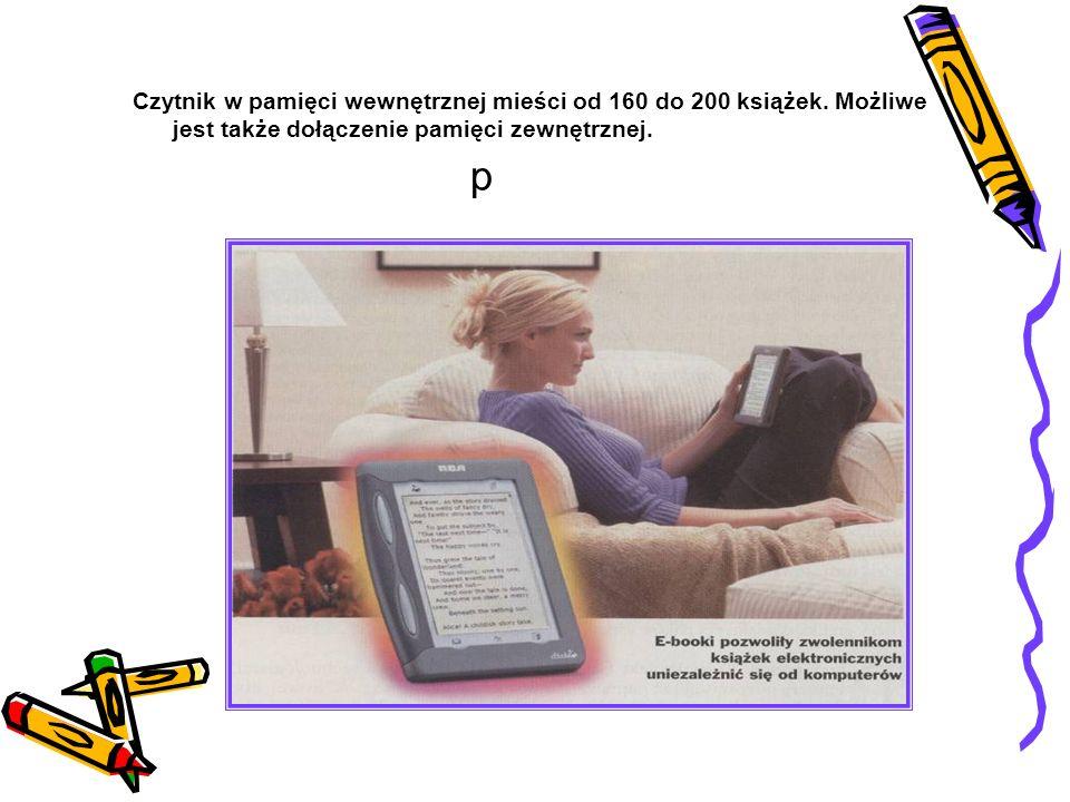 p Czytnik w pamięci wewnętrznej mieści od 160 do 200 książek. Możliwe jest także dołączenie pamięci zewnętrznej.