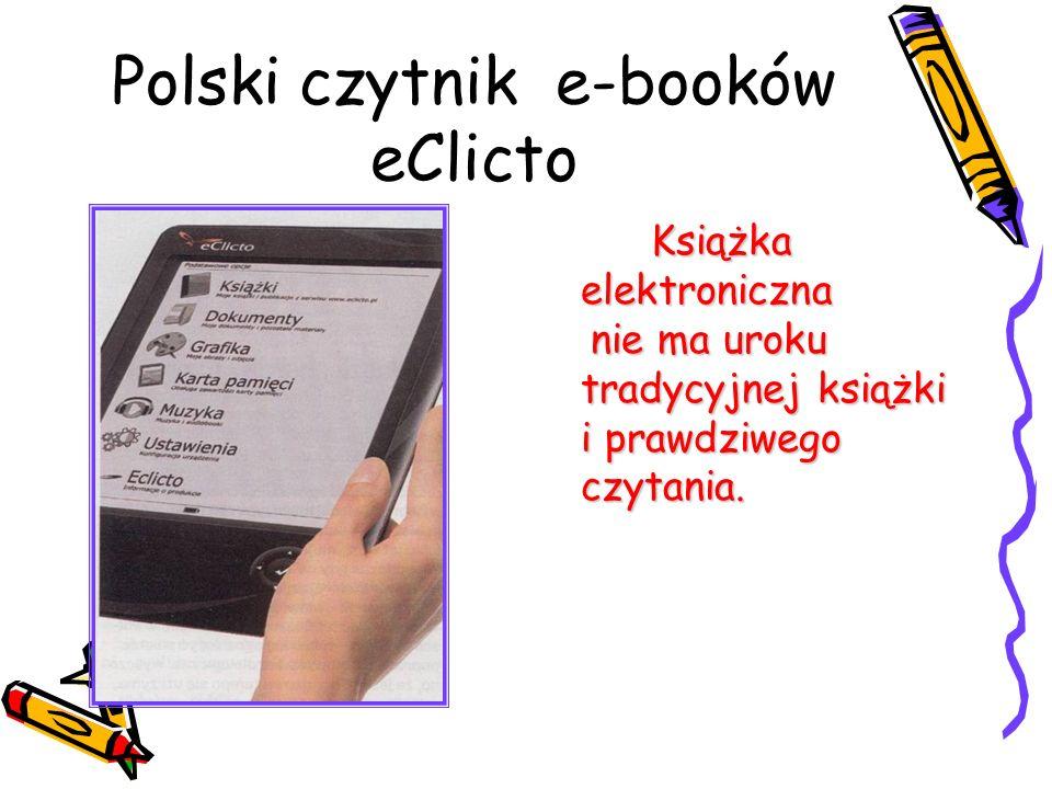 Polski czytnik e-booków eClicto Książka elektroniczna Książka elektroniczna nie ma uroku tradycyjnej książki i prawdziwego czytania. nie ma uroku trad