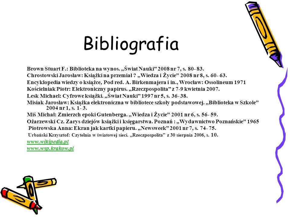 Bibliografia Brown Stuart F.: Biblioteka na wynos. Świat Nauki 2008 nr 7, s. 80- 83. Chrostowski Jarosław: Książki na przemiał ? Wiedza i Życie 2008 n