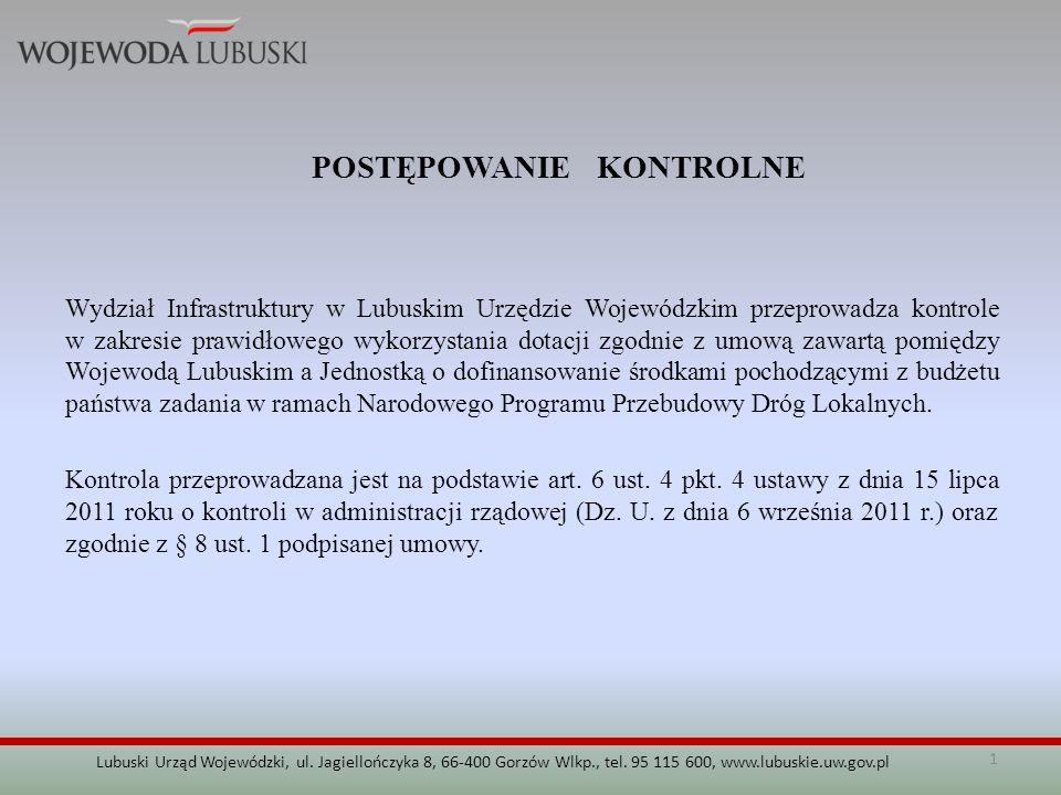 1 Lubuski Urząd Wojewódzki, ul. Jagiellończyka 8, 66-400 Gorzów Wlkp., tel. 95 115 600, www.lubuskie.uw.gov.pl POSTĘPOWANIE KONTROLNE Wydział Infrastr