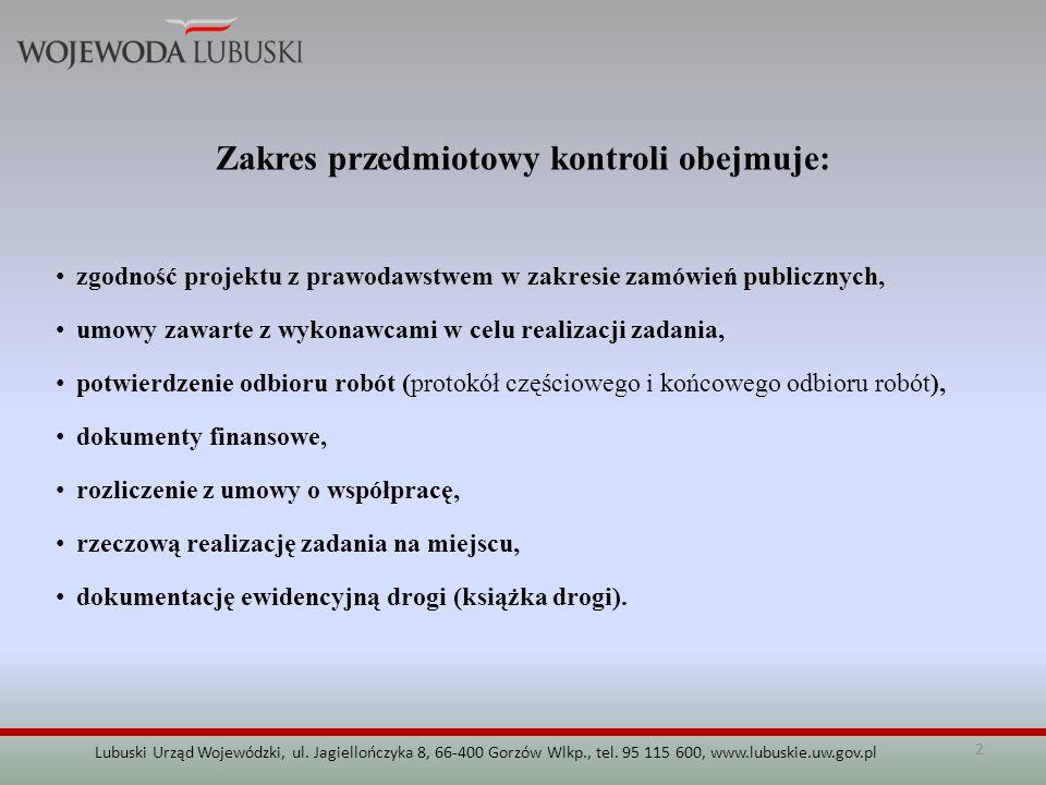 2 Lubuski Urząd Wojewódzki, ul. Jagiellończyka 8, 66-400 Gorzów Wlkp., tel. 95 115 600, www.lubuskie.uw.gov.pl Zakres przedmiotowy kontroli obejmuje: