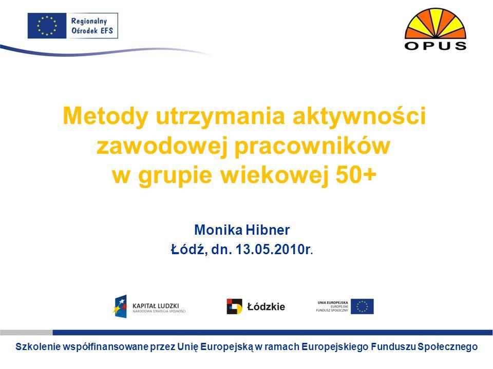 Szkolenie współfinansowane ze środków Unii Europejskiej w ramach Europejskiego Funduszu Społecznego www.lodz.roEFS.pl 12 STRATEGIA AKTYWNOŚCI z lepszymi kwalifikacjami – większe szanse lepsza sytuacja samodzielnych zawodowo (rolnicy – prowadzący działalność gospodarczą) pokonanie stereotypu o nieprzydatności 50+ Wniosek: edukacja dorosłych: nowy model, środki publiczne, EFS, FP Aktywna Polityka Rynku Pracy – nie tylko dla bezrobotnych zarządzanie wiekiem w przedsiębiorstwach