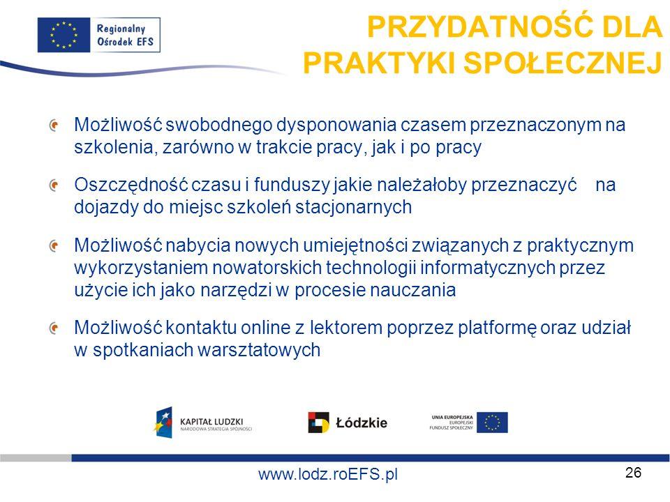 www.miasto.roEFS.pl www.lodz.roEFS.pl PRZYDATNOŚĆ DLA PRAKTYKI SPOŁECZNEJ Możliwość swobodnego dysponowania czasem przeznaczonym na szkolenia, zarówno