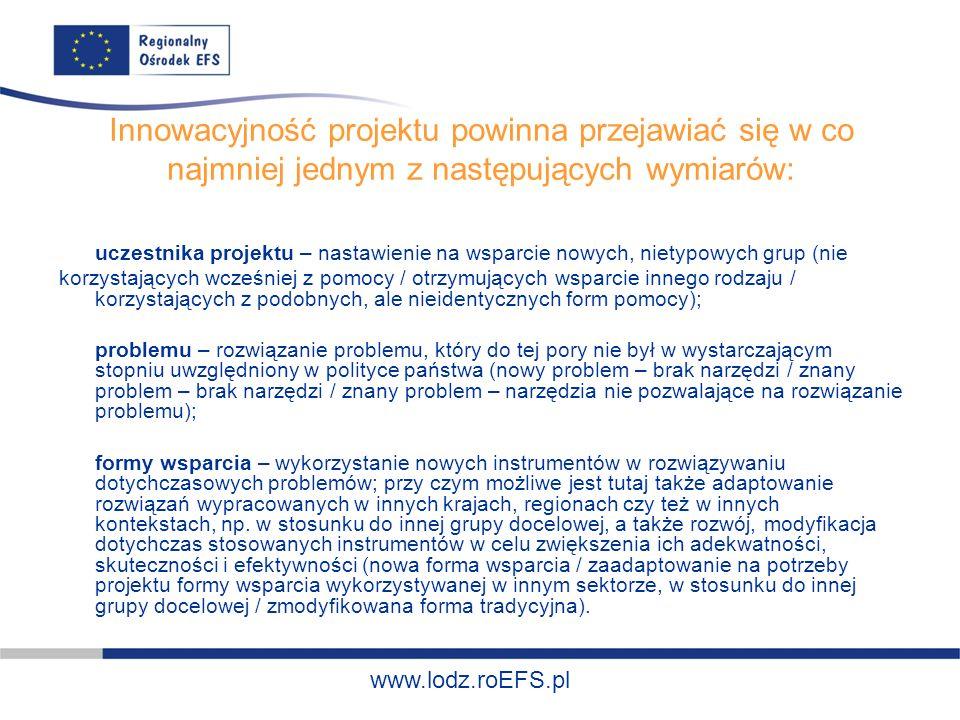 www.miasto.roEFS.pl www.lodz.roEFS.pl Innowacyjność projektu powinna przejawiać się w co najmniej jednym z następujących wymiarów: uczestnika projektu