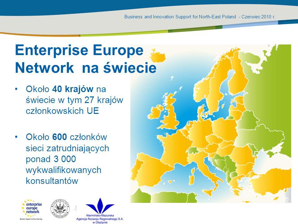 Business and Innovation Support for North-East Poland - Czerwiec 2010 r. Enterprise Europe Network na świecie Około 40 krajów na świecie w tym 27 kraj
