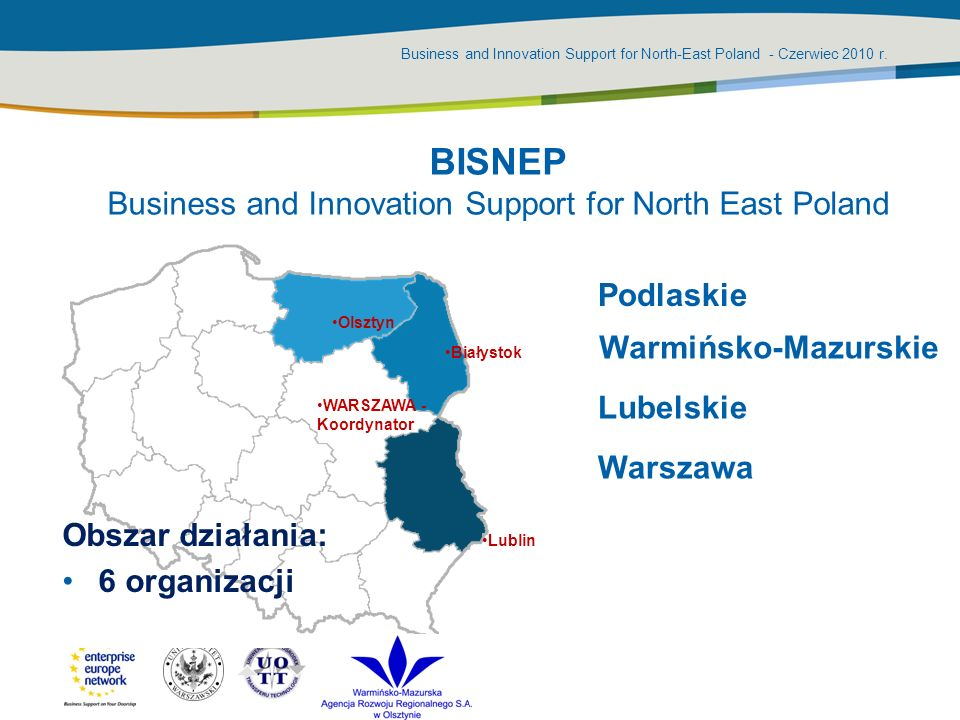 Business and Innovation Support for North-East Poland - Czerwiec 2010 r. BISNEP Business and Innovation Support for North East Poland Warmińsko-Mazurs