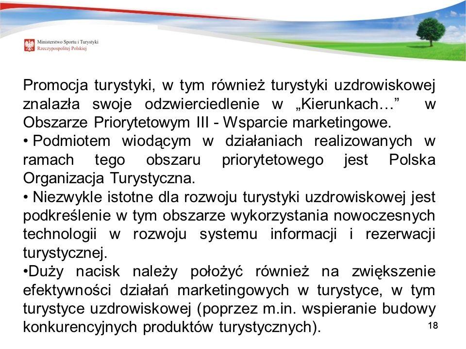 18 Promocja turystyki, w tym również turystyki uzdrowiskowej znalazła swoje odzwierciedlenie w Kierunkach… w Obszarze Priorytetowym III - Wsparcie marketingowe.