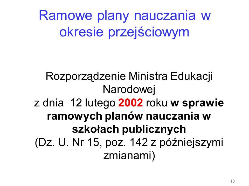 Ramowe plany nauczania w okresie przejściowym Rozporządzenie Ministra Edukacji Narodowej z dnia 12 lutego 2002 roku w sprawie ramowych planów nauczani