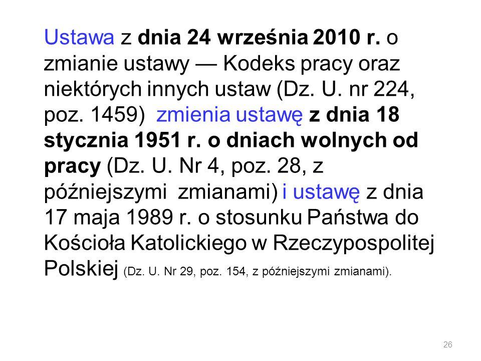 Ustawa z dnia 24 września 2010 r. o zmianie ustawy Kodeks pracy oraz niektórych innych ustaw (Dz. U. nr 224, poz. 1459) zmienia ustawę z dnia 18 stycz