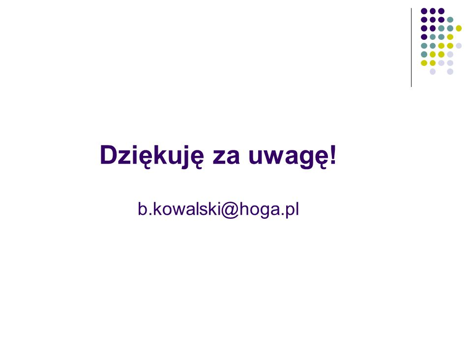 Dziękuję za uwagę! b.kowalski@hoga.pl