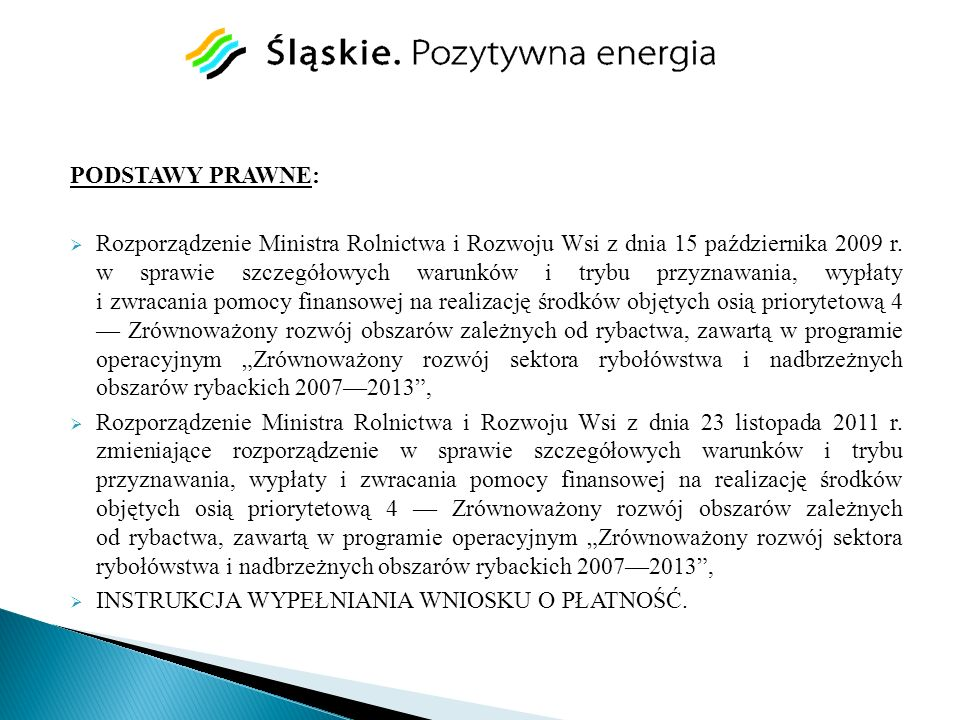 PODSTAWY PRAWNE: Rozporządzenie Ministra Rolnictwa i Rozwoju Wsi z dnia 15 października 2009 r. w sprawie szczegółowych warunków i trybu przyznawania,
