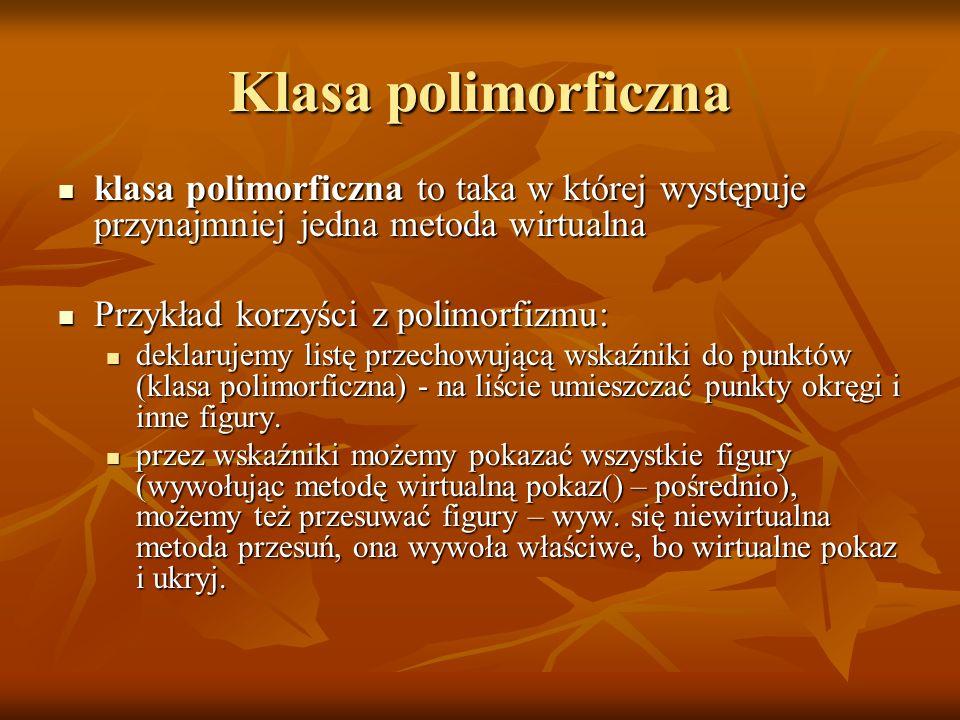 Klasa polimorficzna klasa polimorficzna to taka w której występuje przynajmniej jedna metoda wirtualna klasa polimorficzna to taka w której występuje