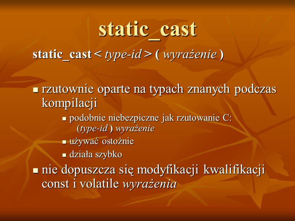 static_cast static_cast ( wyrażenie ) rzutownie oparte na typach znanych podczas kompilacji rzutownie oparte na typach znanych podczas kompilacji podo