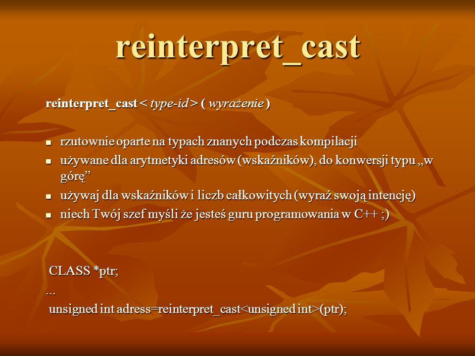 reinterpret_cast reinterpret_cast ( wyrażenie ) rzutownie oparte na typach znanych podczas kompilacji rzutownie oparte na typach znanych podczas kompi