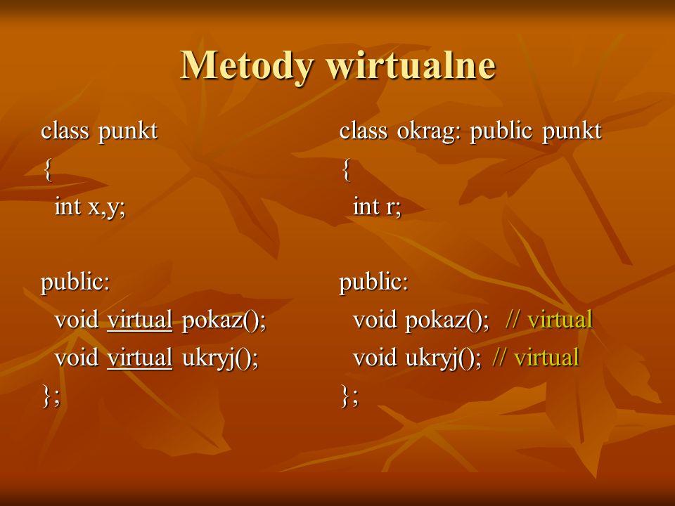 class punkt { int x,y; int x,y;public: void virtual pokaz(); void virtual pokaz(); void virtual ukryj(); void virtual ukryj();}; class okrag: public p