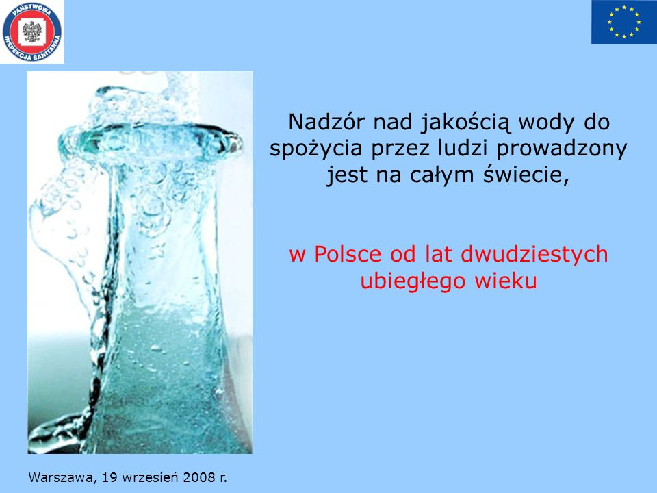 Warszawa, 19 wrzesień 2008 r. Nadzór nad jakością wody do spożycia przez ludzi prowadzony jest na całym świecie, w Polsce od lat dwudziestych ubiegłeg