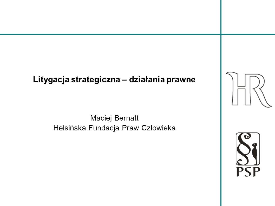 Litygacja strategiczna – działania prawne Maciej Bernatt Helsińska Fundacja Praw Człowieka