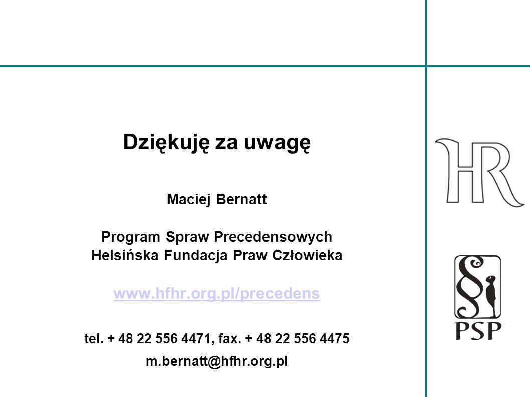 Dziękuję za uwagę Maciej Bernatt Program Spraw Precedensowych Helsińska Fundacja Praw Człowieka www.hfhr.org.pl/precedens tel. + 48 22 556 4471, fax.