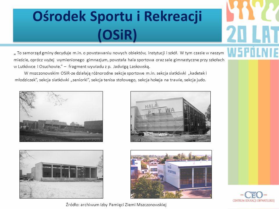 Ośrodek Sportu i Rekreacji (OSiR) To samorząd gminy decyduje m.in. o powstawaniu nowych obiektów, instytucji i szkół. W tym czasie w naszym mieście, o