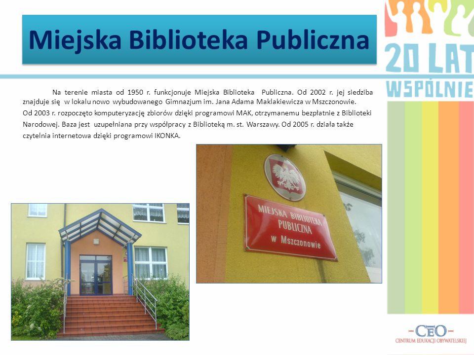 Miejska Biblioteka Publiczna Na terenie miasta od 1950 r. funkcjonuje Miejska Biblioteka Publiczna. Od 2002 r. jej siedziba znajduje się w lokalu nowo