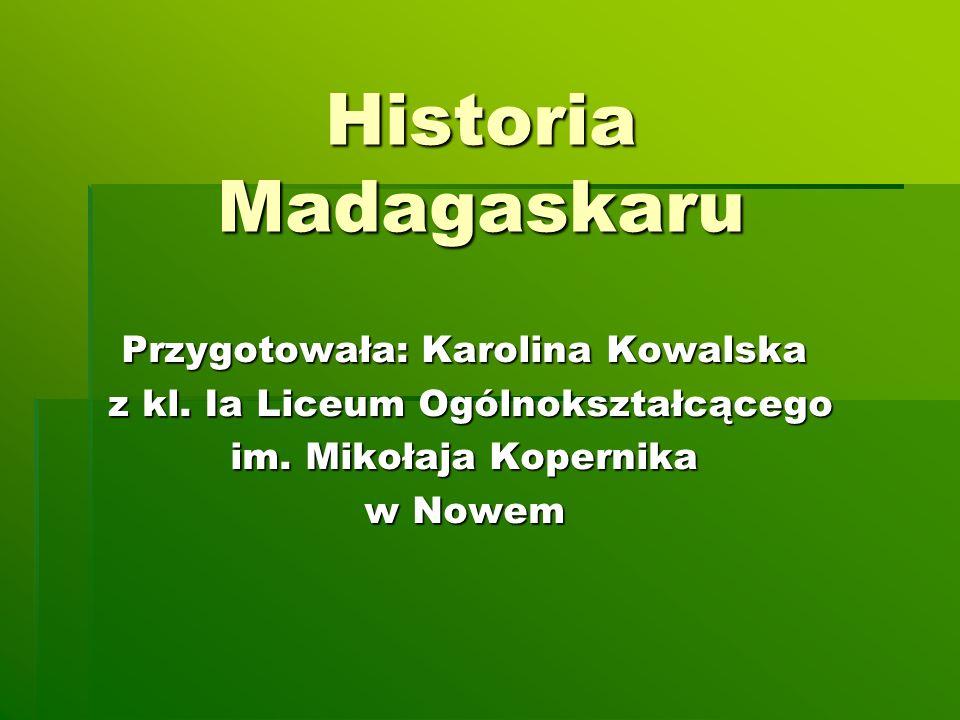 Historia Madagaskaru Przygotowała: Karolina Kowalska z kl.