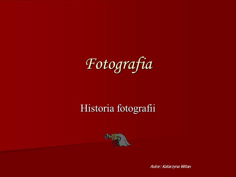 Fotografia Historia fotografii Autor: Katarzyna Witan