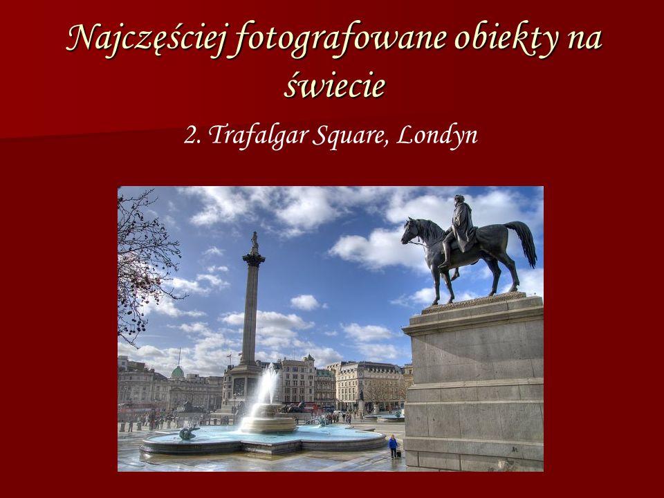 Najczęściej fotografowane obiekty na świecie 2. Trafalgar Square, Londyn