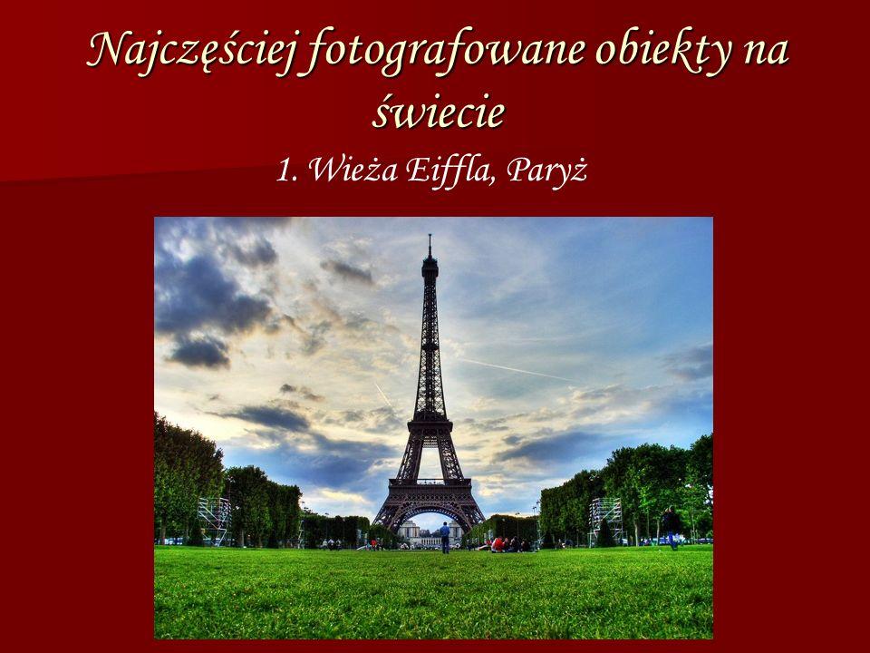 Najczęściej fotografowane obiekty na świecie 1. Wieża Eiffla, Paryż