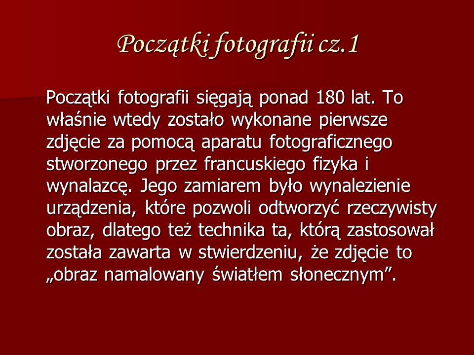 Początki fotografii cz.1 Początki fotografii sięgają ponad 180 lat. To właśnie wtedy zostało wykonane pierwsze zdjęcie za pomocą aparatu fotograficzne