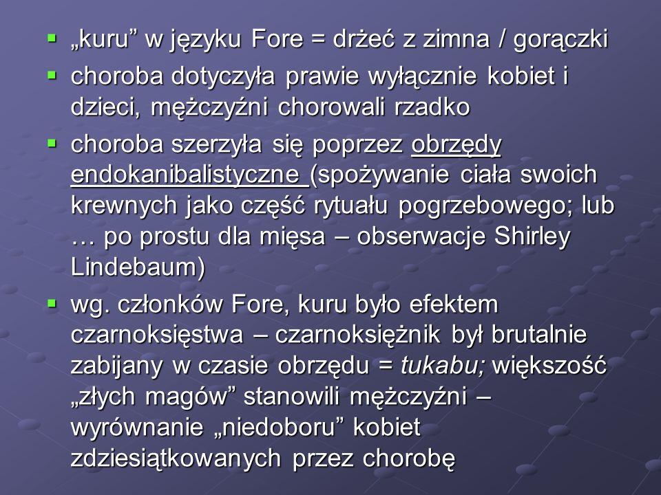 kuru w języku Fore = drżeć z zimna / gorączki kuru w języku Fore = drżeć z zimna / gorączki choroba dotyczyła prawie wyłącznie kobiet i dzieci, mężczy
