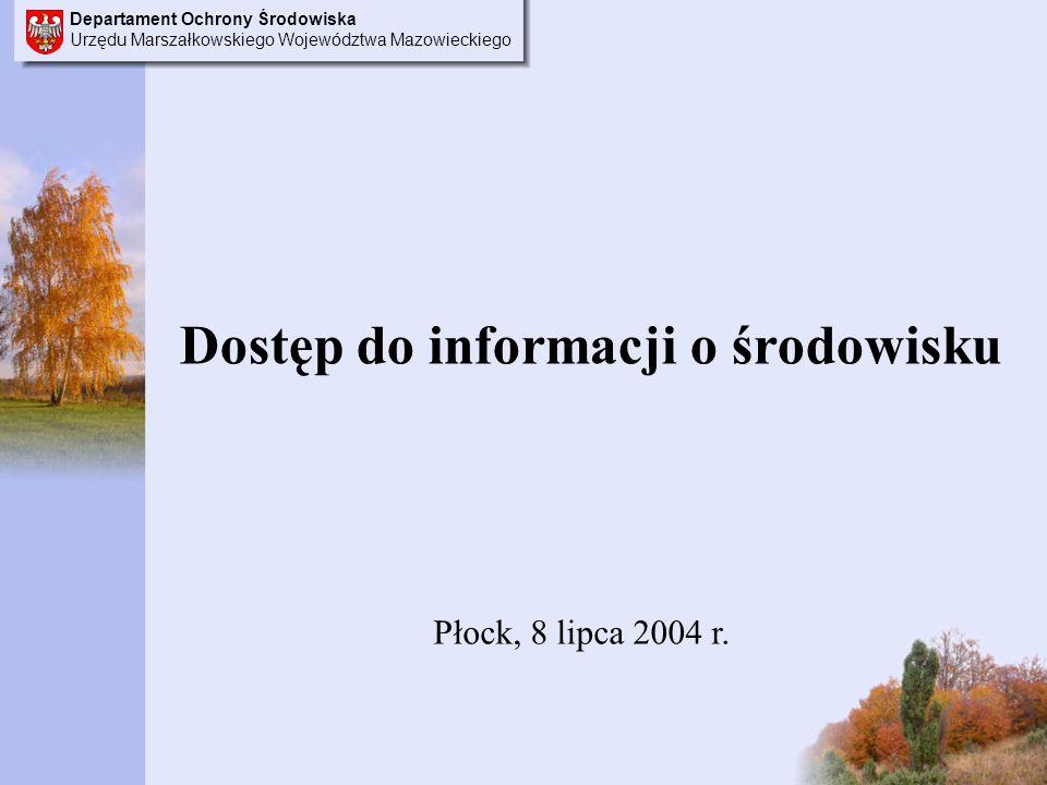 Departament Ochrony Środowiska Urzędu Marszałkowskiego Województwa Mazowieckiego Dostęp do informacji o środowisku Płock, 8 lipca 2004 r.
