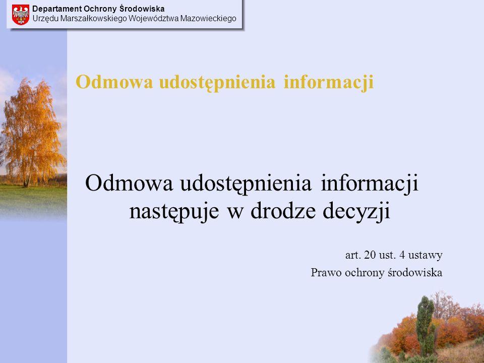 Departament Ochrony Środowiska Urzędu Marszałkowskiego Województwa Mazowieckiego Odmowa udostępnienia informacji Odmowa udostępnienia informacji następuje w drodze decyzji art.