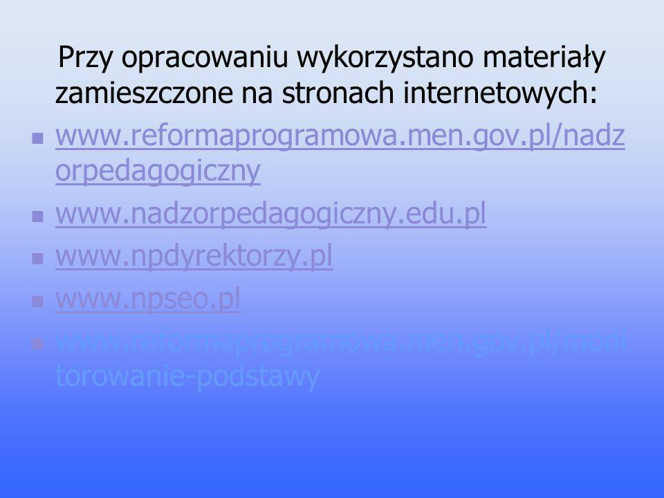 Przy opracowaniu wykorzystano materiały zamieszczone na stronach internetowych: www.reformaprogramowa.men.gov.pl/nadz orpedagogiczny www.reformaprogra