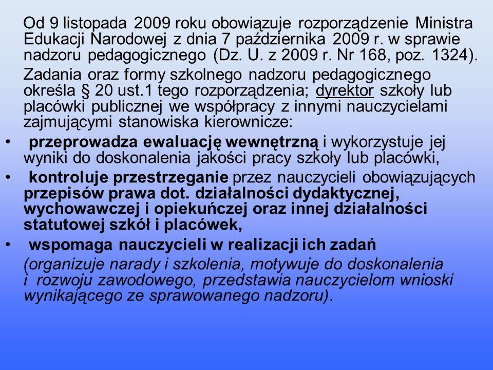 Od 9 listopada 2009 roku obowiązuje rozporządzenie Ministra Edukacji Narodowej z dnia 7 października 2009 r. w sprawie nadzoru pedagogicznego (Dz. U.