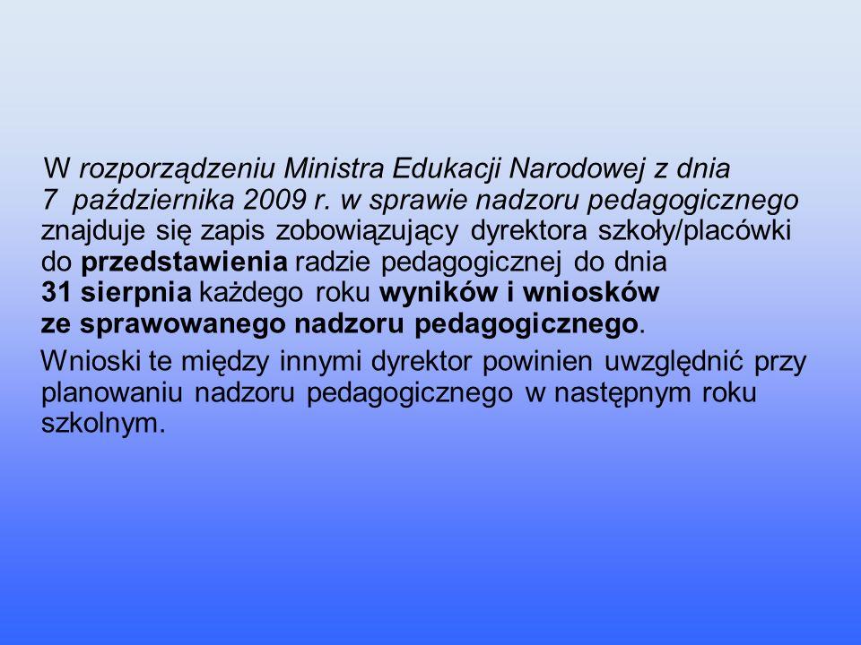 W rozporządzeniu Ministra Edukacji Narodowej z dnia 7 października 2009 r. w sprawie nadzoru pedagogicznego znajduje się zapis zobowiązujący dyrektora
