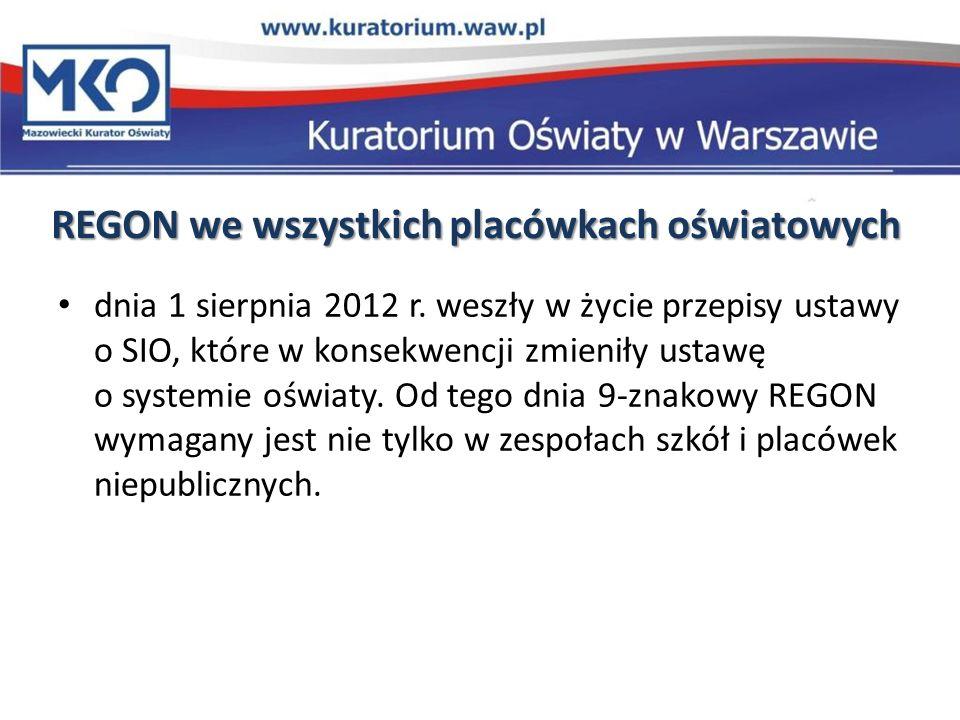 REGON we wszystkich placówkach oświatowych dnia 1 sierpnia 2012 r. weszły w życie przepisy ustawy o SIO, które w konsekwencji zmieniły ustawę o system