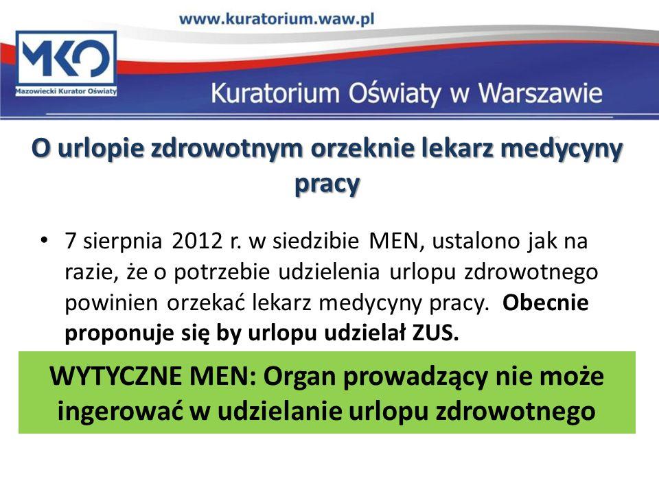 O urlopie zdrowotnym orzeknie lekarz medycyny pracy 7 sierpnia 2012 r. w siedzibie MEN, ustalono jak na razie, że o potrzebie udzielenia urlopu zdrowo