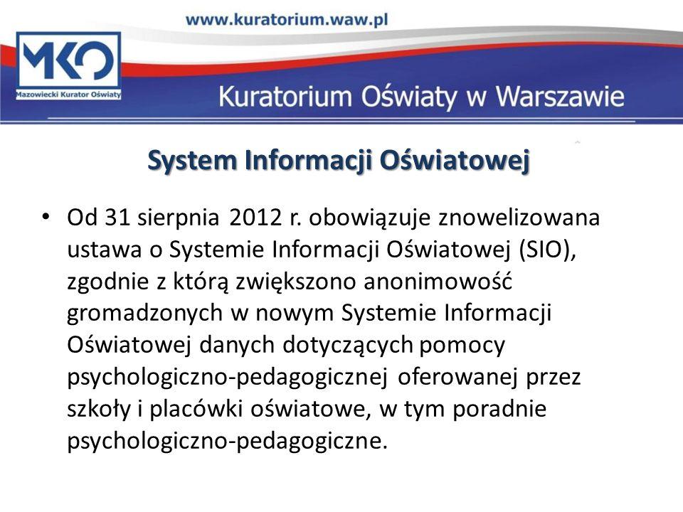 System Informacji Oświatowej Od 31 sierpnia 2012 r. obowiązuje znowelizowana ustawa o Systemie Informacji Oświatowej (SIO), zgodnie z którą zwiększono