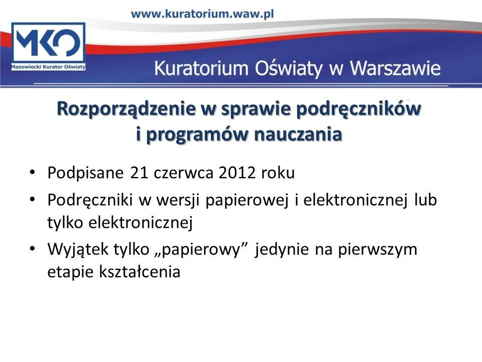 Rozporządzenie w sprawie podręczników i programów nauczania Podpisane 21 czerwca 2012 roku Podręczniki w wersji papierowej i elektronicznej lub tylko