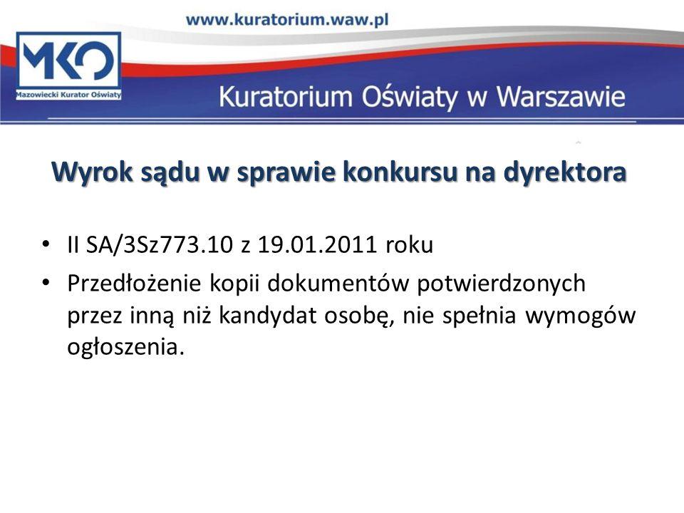 Wyrok sądu w sprawie konkursu na dyrektora II SA/3Sz773.10 z 19.01.2011 roku Przedłożenie kopii dokumentów potwierdzonych przez inną niż kandydat osob