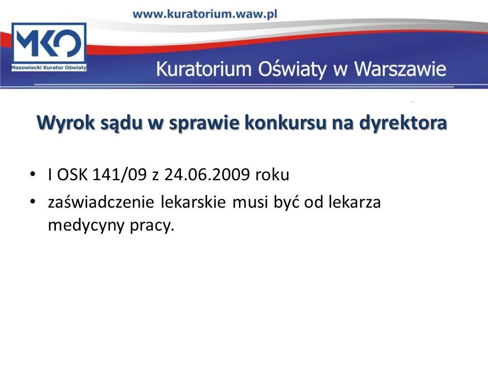 Wyrok sądu w sprawie konkursu na dyrektora I OSK 141/09 z 24.06.2009 roku zaświadczenie lekarskie musi być od lekarza medycyny pracy.
