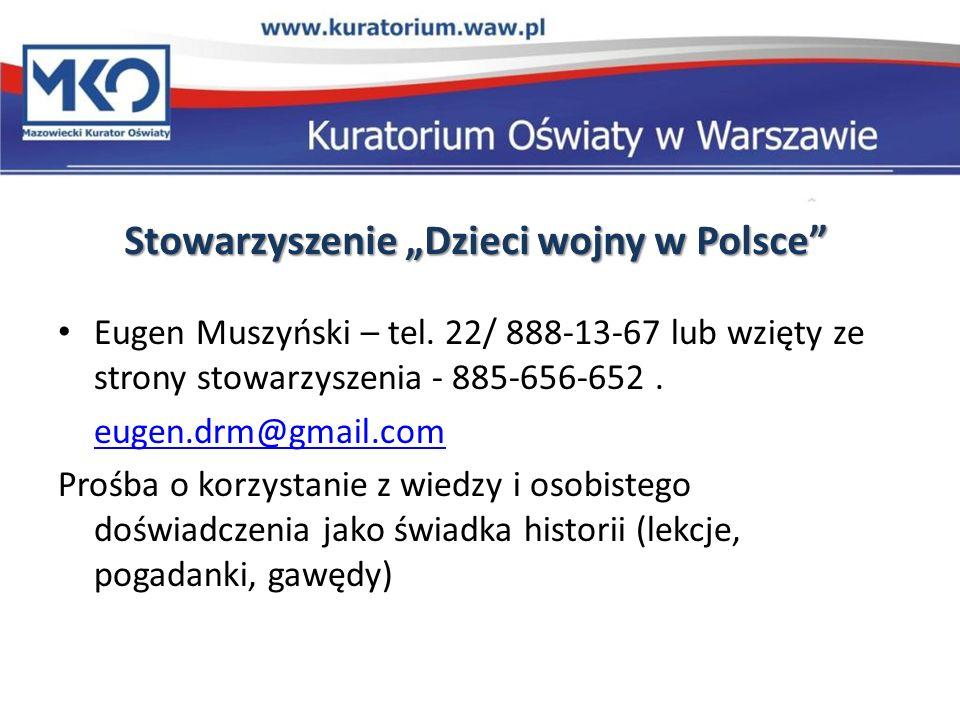Stowarzyszenie Dzieci wojny w Polsce Eugen Muszyński – tel. 22/ 888-13-67 lub wzięty ze strony stowarzyszenia - 885-656-652. eugen.drm@gmail.com Prośb