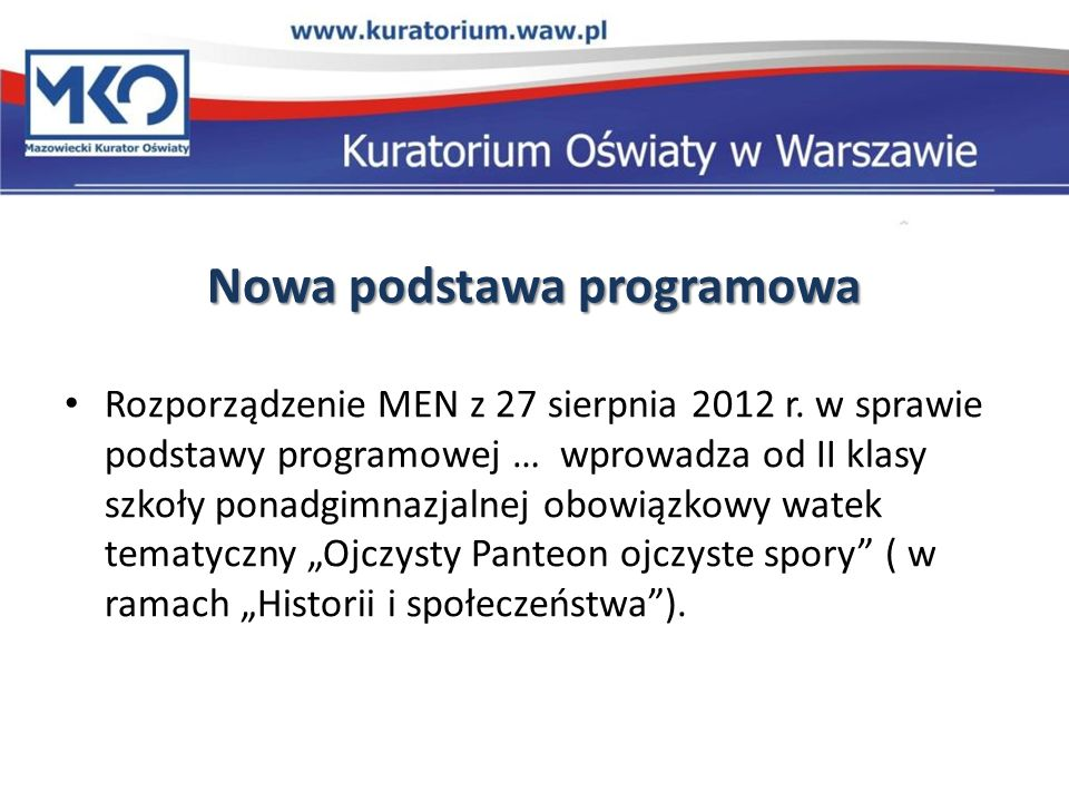Nowa podstawa programowa Rozporządzenie MEN z 27 sierpnia 2012 r. w sprawie podstawy programowej … wprowadza od II klasy szkoły ponadgimnazjalnej obow