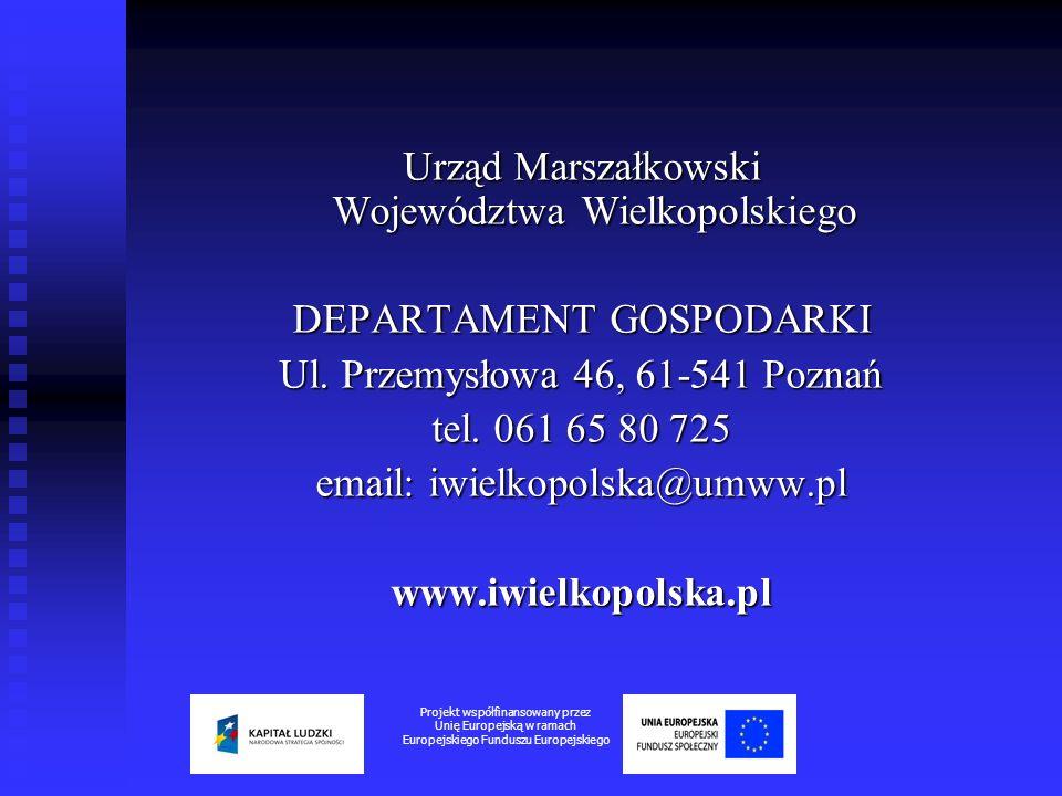 Urząd Marszałkowski Województwa Wielkopolskiego DEPARTAMENT GOSPODARKI Ul. Przemysłowa 46, 61-541 Poznań tel. 061 65 80 725 email: iwielkopolska@umww.