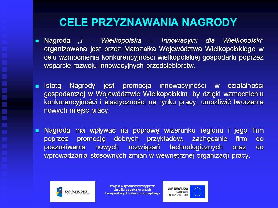 CELE PRZYZNAWANIA NAGRODY Nagroda i - Wielkopolska – Innowacyjni dla Wielkopolski organizowana jest przez Marszałka Województwa Wielkopolskiego w celu