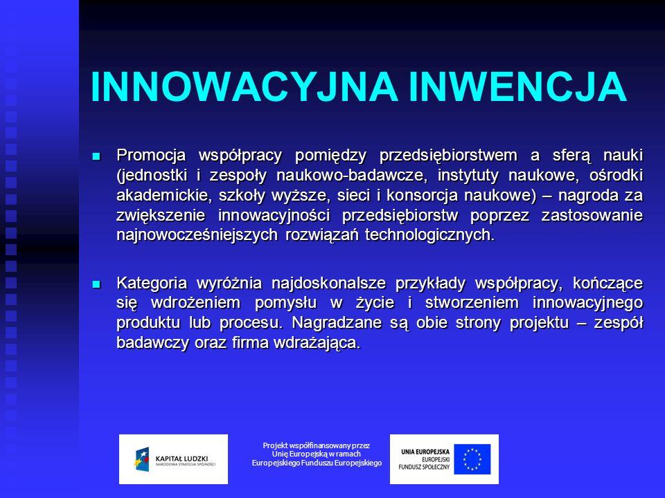 INNOWACYJNA INWENCJA Promocja współpracy pomiędzy przedsiębiorstwem a sferą nauki (jednostki i zespoły naukowo-badawcze, instytuty naukowe, ośrodki ak