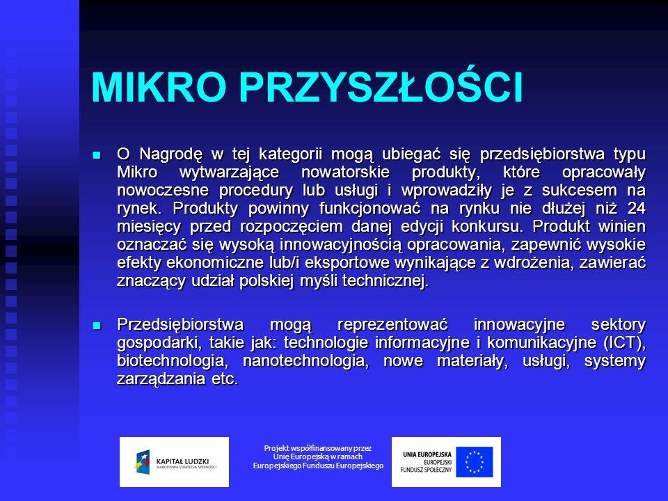 CHARAKTERYSTYKA NAGRODY Kategoria Innowacyjna Inwencja – nagroda zespołowa dla zespołu badawczego i przedsiębiorstwa wdrażającego Kategoria Innowacyjna Inwencja – nagroda zespołowa dla zespołu badawczego i przedsiębiorstwa wdrażającego NAGRODA 150.000zł Projekt współfinansowany przez Unię Europejską w ramach Europejskiego Funduszu Europejskiego