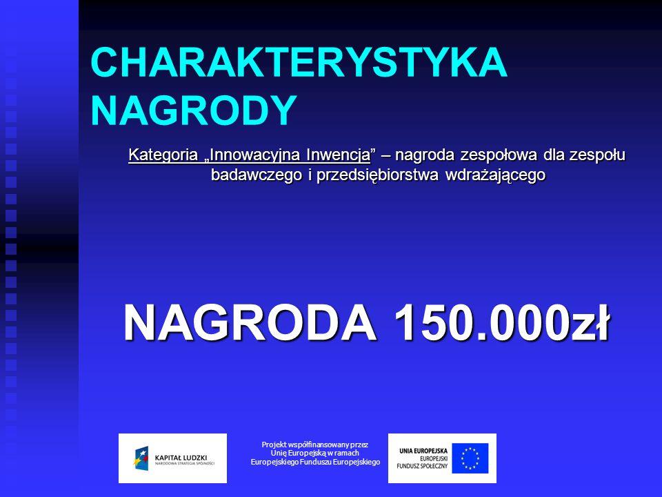 CHARAKTERYSTYKA NAGRODY Kategoria Innowacyjna Inwencja – nagroda zespołowa dla zespołu badawczego i przedsiębiorstwa wdrażającego Kategoria Innowacyjn
