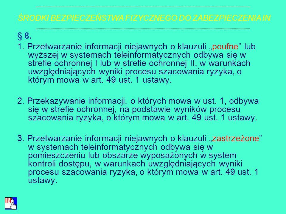4. Informacje niejawne o klauzuli zastrzeżone przetwarza się w pomieszczeniu lub obszarze wyposażonych w system kontroli dostępu i przechowuje się w s