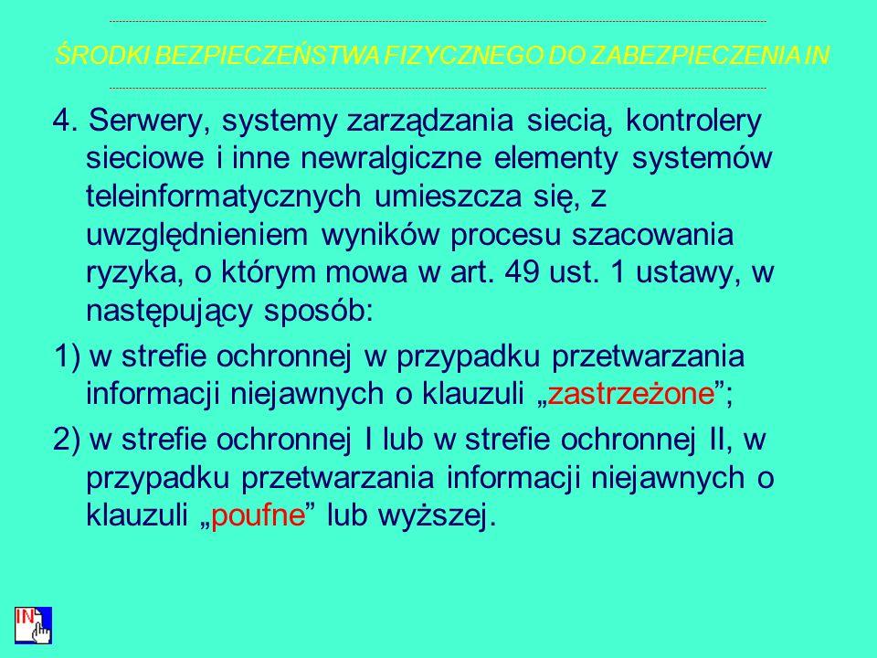 § 8. 1. Przetwarzanie informacji niejawnych o klauzuli poufne lub wyższej w systemach teleinformatycznych odbywa się w strefie ochronnej I lub w stref
